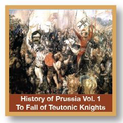 History Of Prussia Vol 1 Origin To Fall Of The Teutonic Knights