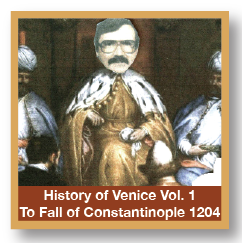 History Of Venice Vol 1 Origin To Fall Of Constantinople 1204